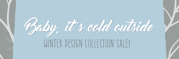 baby it's cold outside – winter design collection sale